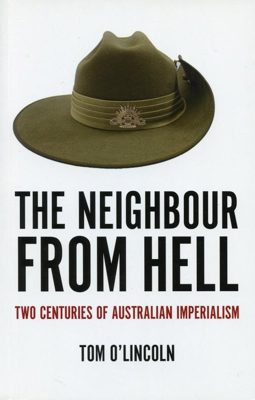 The Neighbour From Hell: Two Centuries of Australian Imperialism