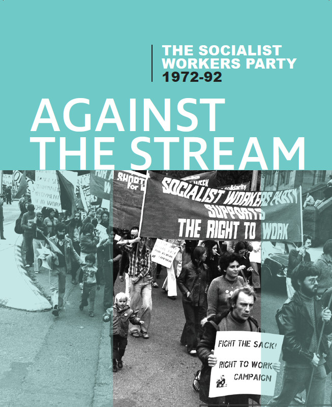 Against the Stream: The Socialist Workers Party 1972-92