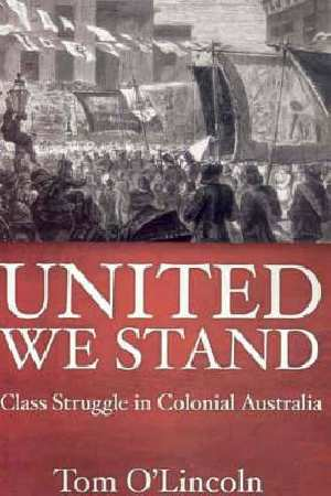 United We Stand: Class Struggle in Colonial Australia
